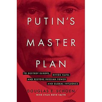 Putin's Master Plan - To Destroy Europe - Divide NATO - and Restore Ru