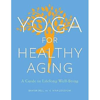 Yoga for Healthy Aging - A Guide to Lifelong Well-Being by Baxter Bell