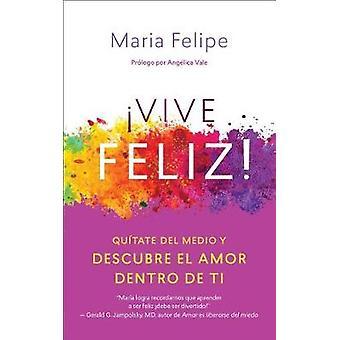 Vive Feliz! - Quitate del Medio y Descubre El Amor Dentro de Ti by Mar