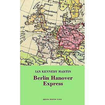 The Berlin Hanover Express by Ian Kennedy Martin - 9781840029017 Book
