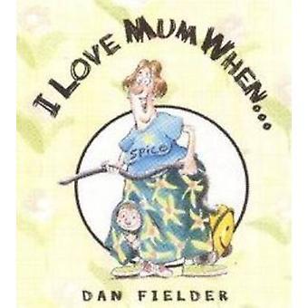 I Love Mum When... by Daniel Fielder - 9781903222522 Book