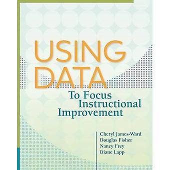 Using Data to Focus Instructional Improvement by Cheryl James-Ward -