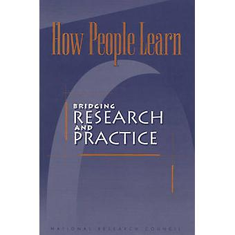 How People Learn - Bridging Research and Practice by Committee on Lear