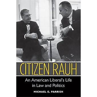 Citizen Rauh - An American Liberal's Life in Law and Politics by Micha