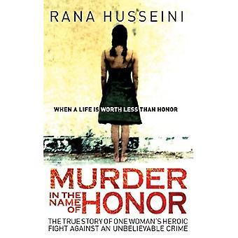 Meurtre au nom de l'honneur: l'histoire vraie d'héroïque lutte une femme contre une criminalité incroyable