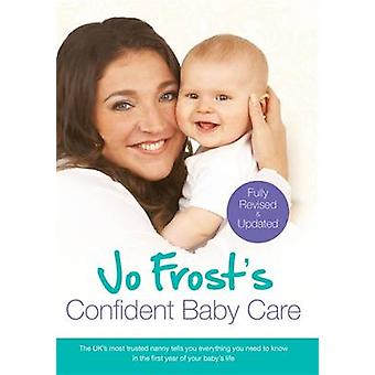 Jo Frost's Confident Baby Care - Everything You Need to Know for the F