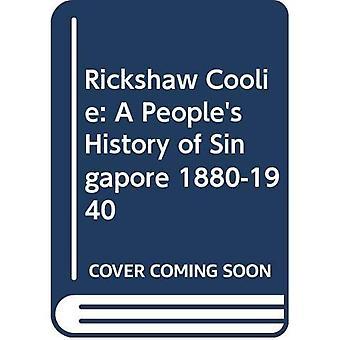 Rickshaw Coolie: A People'sa� History of Singapore, 1880-1940
