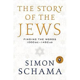 The Story of the Jews - Finding the Words 1000 BC-1492 AD by Simon Sch