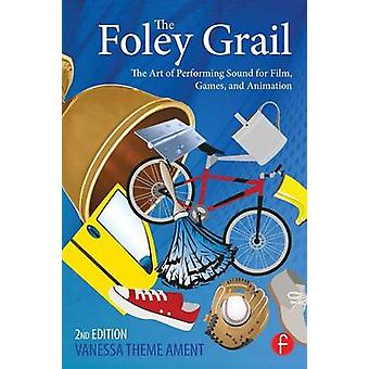 The Foley Grail The Art of Performing Sound for Film Games and Animation by Uva & Michael