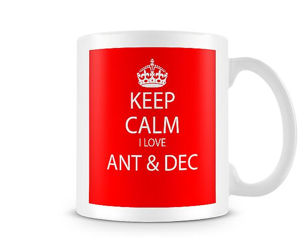 Keep Calm I Love Ant & Dec Printed Mug