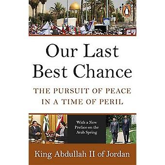 Our Last Best Chance - The Pursuit of Peace in a Time of Peril by Abdu
