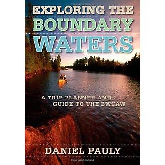 Exploring the Boundary Waters - A Trip Planner and Guide to the BWCAW