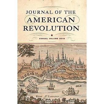 Journal of the American Revolution - Annual Volume 2018 by Journal of