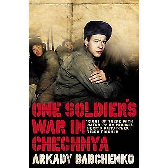 One Soldier's War in Chechnya by Arkady Babchenko - 9781846270406 Book