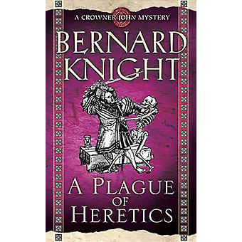 A Plague of Heretics by Bernard Knight - 9781847393296 Book