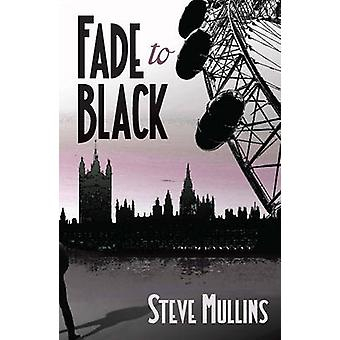 Fade to Black by Steve Mullins - 9781910192252 Book