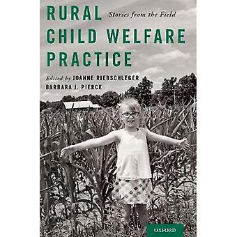Rural Child Welfare Practice - Stories from the Field by Joanne Riebsc