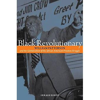 Black Revolutionary - William Patterson and the Blobalization of the A