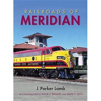 Railroads of Meridian by J. Parker Lamb - 9780253005922 Book