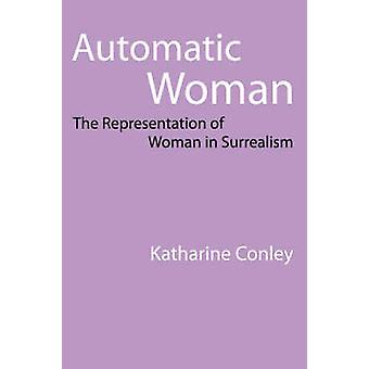 Automatic Woman - The Representation of Woman in Surrealism by Kathari