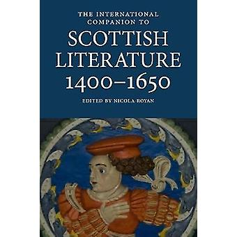 The International Companion to Scottish Literature 1400-1650 by The I