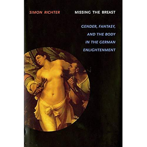 Missing the Breast  Gender, Fantasy and the Body in the Gerhomme EnlumièreenHommest (Literary Conjugations)