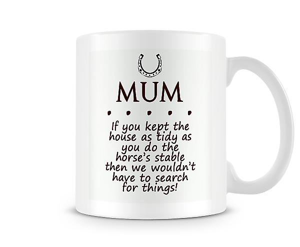 Mum If The House Was As Tidy As The Horses Stable Mug