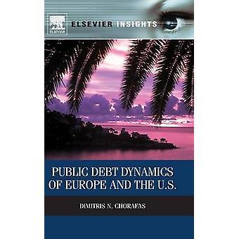Public Debt Dynamics of Europe and the U.S. by Chorafas & Dimitris N.