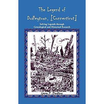 A lenda de Dudleytown Connecticut resolvendo lendas através da pesquisa genealógica e histórica por Dudley & Gary P.