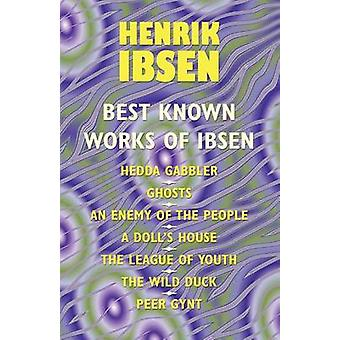 The Best Known Works of Ibsen Ghosts Hedda Gabler Peer Gynt A Dolls House and More by Ibsen & Henrik