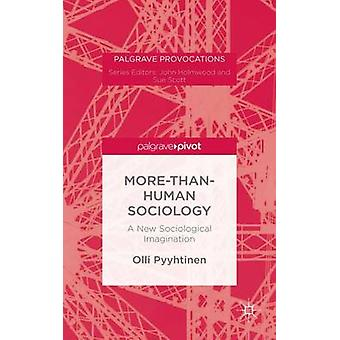 MorethanHuman Sociology A New Sociological Imagination by Pyyhtinen & Olli
