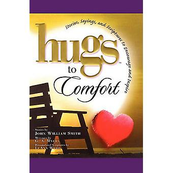 Hugs to Comfort Stories Sayings and Scriptures to Encourage and I by Smith & John William