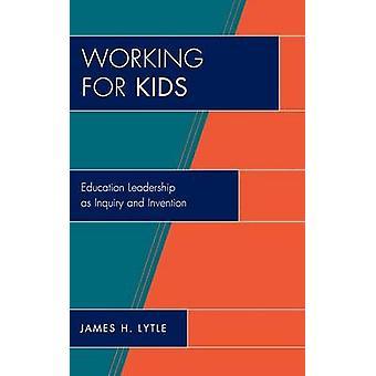 Travaillant pour enfants Educational Leadership tant que l'enquête et de l'Invention par Lytle & James H.