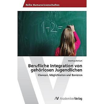 Berufliche Integration Von Gehorlosen Jugendlichen by Fenkart Matthias