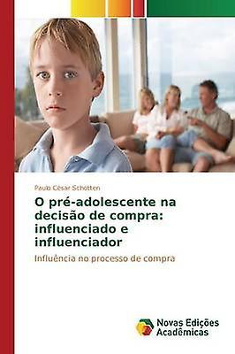 O pradolescente na deciso de compra influenciado e influenciador by Schotten Paulo Csar