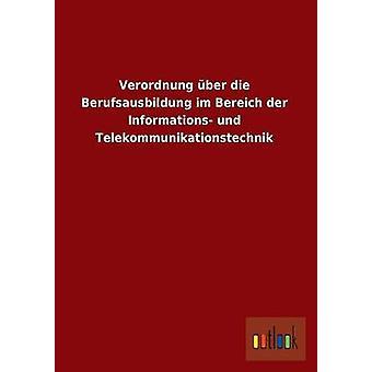 Verordnung Uber Die Berufsausbildung Im Bereich Der informaciones Telekommunikationstechnik Und Ohne autor