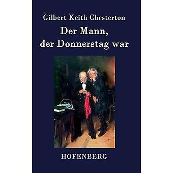 Der Mann der Donnerstag war by Gilbert Keith Chesterton