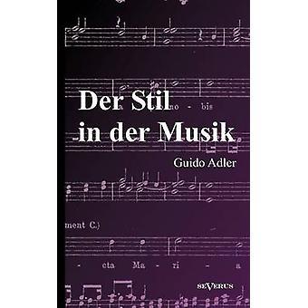 Der Stil in der Musik Prinzipien und Arten des musikalischen Stils by Adler & Guido