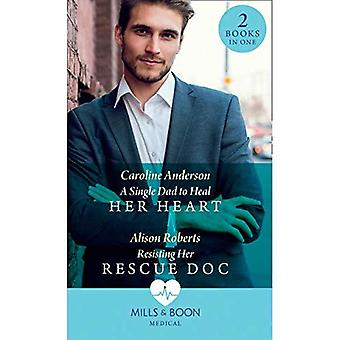 A Single Dad To Heal Her Heart: A Single Dad to Heal Her Heart (Yoxburgh Park Hospital) / Resisting Her Rescue Doc (Rescue Docs)