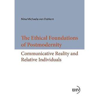 The Ethical Foundations of Postmodernity by Von Dahlern & Nina Michaela
