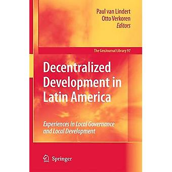 Decentralized Development in Latin America  Experiences in Local Governance and Local Development by Lindert & Paul
