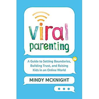 Viral Parenting: A Guide to Setting Boundaries, Building Trust, and Raising� Responsible Kids in an Online World