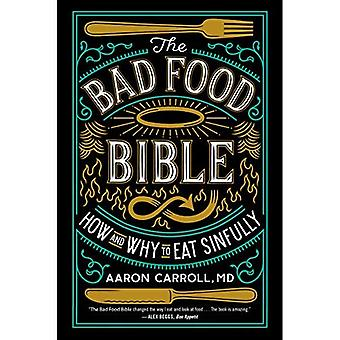 The Bad Food Bible: Why You Can (and Maybe Should)� Eat Everything You Thought� You Couldn't