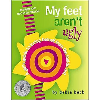 My Feet Aren't Ugly - A Girl's Guide to Loving Herself from the Inside