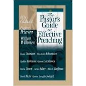The Pastor's Guide to Effective Preaching by Billy Graham - Eugene H