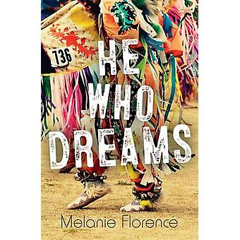 He Who Dreams by Melanie Florence - 9781459811027 Book