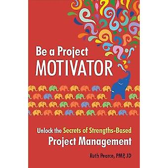 Be a Project Motivator - Unlock the Secrets of Strengths-Based Project