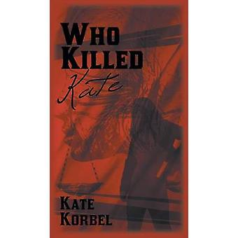 Who Killed Kate by Korbel & Kate