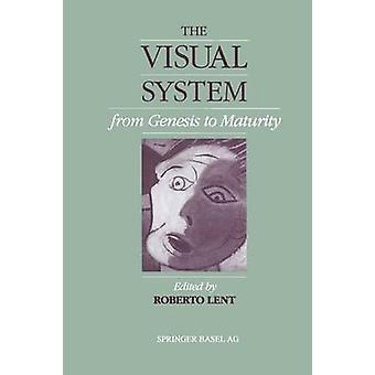 The Visual System from Genesis to Maturity by Lent