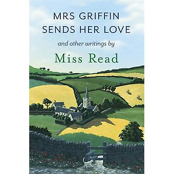 Mrs Griffin Sends Her Love: And Other Writings (Paperback) by Miss Read